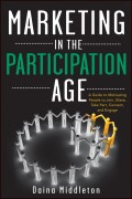 Marketing in the Participation Age. A Guide to Motivating People to Join, Share, Take Part, Connect, and Engage