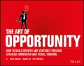 The Art of Opportunity. How to Build Growth and Ventures Through Strategic Innovation and Visual Thinking