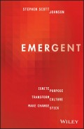 Emergent. Ignite Purpose, Transform Culture, Make Change Stick