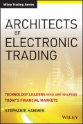 Architects of Electronic Trading. Technology Leaders Who Are Shaping Today's Financial Markets