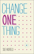 Change One Thing!. Make one change and embrace a happier, more successful you