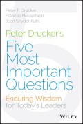 Peter Drucker's Five Most Important Questions. Enduring Wisdom for Today's Leaders