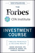 The Forbes / CFA Institute Investment Course. Timeless Principles for Building Wealth