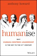 Humanise. Why Human-Centred Leadership is the Key to the 21st Century