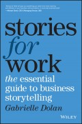 Stories for Work. The Essential Guide to Business Storytelling