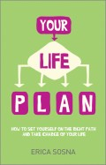 Your Life Plan. How to set yourself on the right path and take charge of your life