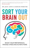 Sort Your Brain Out. Boost Your Performance, Manage Stress and Achieve More