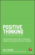 Positive Thinking. Find happiness and achieve your goals through the power of positive thought