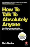 How To Talk To Absolutely Anyone. Confident Communication for Work, Life and Relationships