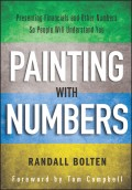 Painting with Numbers. Presenting Financials and Other Numbers So People Will Understand You
