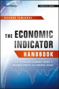 The Economic Indicator Handbook. How to Evaluate Economic Trends to Maximize Profits and Minimize Losses