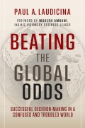 Beating the Global Odds. Successful Decision-making in a Confused and Troubled World