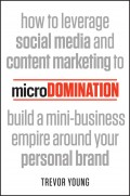 microDomination. How to leverage social media and content marketing to build a mini-business empire around your personal brand