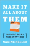 Make It All About Them. Winning Sales Presentations