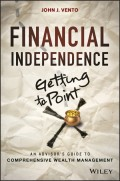 Financial Independence (Getting to Point X). An Advisor's Guide to Comprehensive Wealth Management