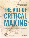 The Art of Critical Making. Rhode Island School of Design on Creative Practice