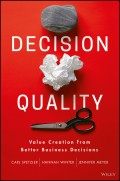 Decision Quality. Value Creation from Better Business Decisions