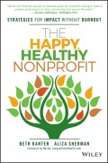 The Happy, Healthy Nonprofit. Strategies for Impact without Burnout