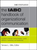 The IABC Handbook of Organizational Communication. A Guide to Internal Communication, Public Relations, Marketing and Leadership