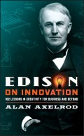 Edison on Innovation. 102 Lessons in Creativity for Business and Beyond