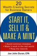 Start It, Sell It & Make a Mint. 20 Wealth-Creating Secrets for Business Owners