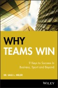 Why Teams Win. 9 Keys to Success In Business, Sport and Beyond