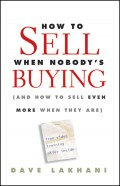 How To Sell When Nobody's Buying. (And How to Sell Even More When They Are)