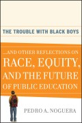 The Trouble With Black Boys. ...And Other Reflections on Race, Equity, and the Future of Public Education