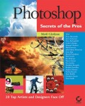 Photoshop Secrets of the Pros. 20 Top Artists and Designers Face Off