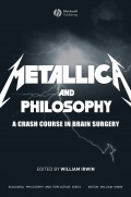 Metallica and Philosophy. A Crash Course in Brain Surgery