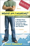 Where am I Wearing?. A Global Tour to the Countries, Factories, and People That Make Our Clothes