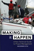 Making It Happen. A Non-Technical Guide to Project Management