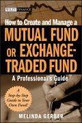 How to Create and Manage a Mutual Fund or Exchange-Traded Fund. A Professional's Guide