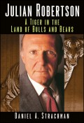 Julian Robertson. A Tiger in the Land of Bulls and Bears