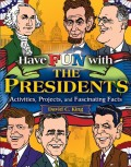 Have Fun with the Presidents. Activities, Projects, and Fascinating Facts