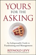 Yours for the Asking. An Indispensable Guide to Fundraising and Management