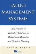 Talent Management Systems. Best Practices in Technology Solutions for Recruitment, Retention and Workforce Planning