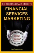 The Professional's Guide to Financial Services Marketing. Bite-Sized Insights For Creating Effective Approaches