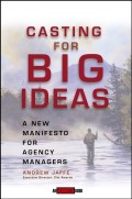 Casting for Big Ideas. A New Manifesto for Agency Managers