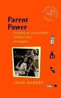 Parent Power. Bringing Up Responsible Children and Teenagers
