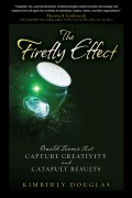 The Firefly Effect. Build Teams That Capture Creativity and Catapult Results