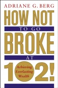 How Not to Go Broke at 102!. Achieving Everlasting Wealth