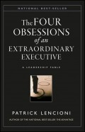 The Four Obsessions of an Extraordinary Executive. A Leadership Fable