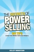 The Secrets of Power Selling. 101 Tips to Help You Improve Your Sales Results