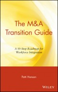 The M&A Transition Guide. A 10-Step Roadmap for Workforce Integration