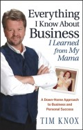Everything I Know About Business I Learned from my Mama. A Down-Home Approach to Business and Personal Success