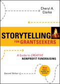 Storytelling for Grantseekers. A Guide to Creative Nonprofit Fundraising