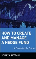 How to Create and Manage a Hedge Fund. A Professional's Guide