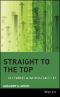 Straight to the Top. Becoming a World-Class CIO
