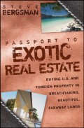 Passport to Exotic Real Estate. Buying U.S. And Foreign Property In Breath-Taking, Beautiful, Faraway Lands